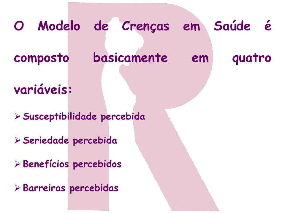O Modelo de Crenças em Saúde é composto basicamente em quatro variáveis: Susceptibilidade percebida Seriedade percebida Benefícios percebidos Barreira