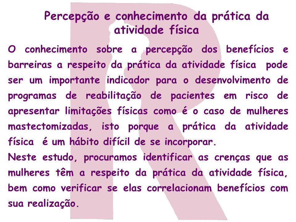 Percepção e conhecimento da prática da atividade física O conhecimento sobre a percepção dos benefícios e barreiras a respeito da prática da atividade
