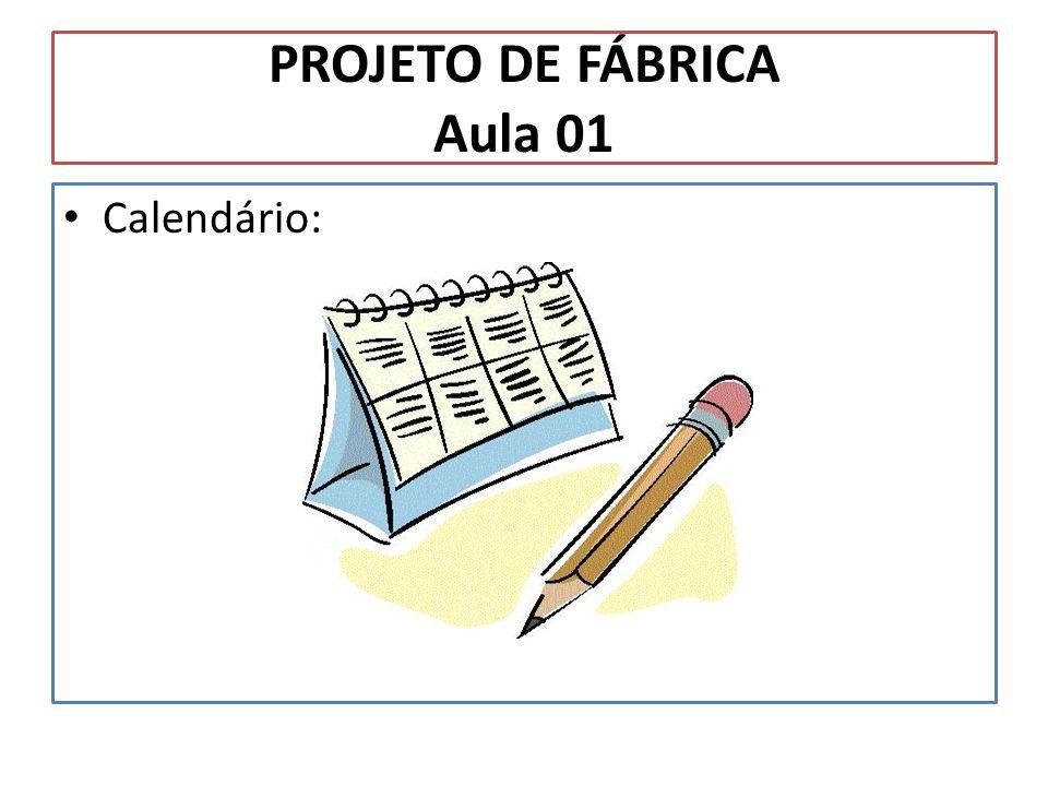 PROJETO DE FÁBRICA Aula 01 Calendário: