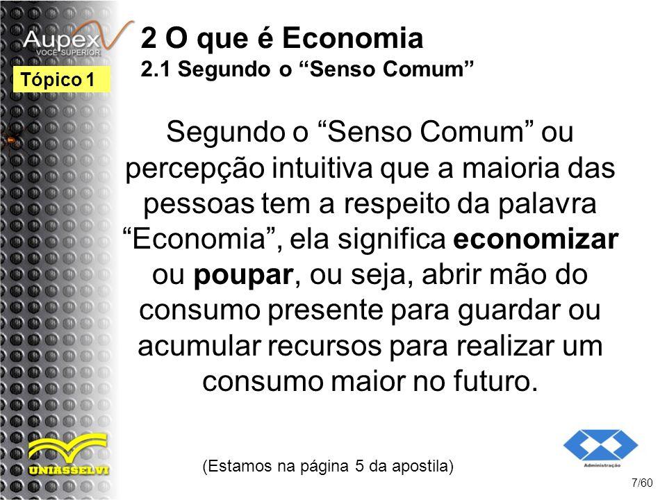 2 O que é Economia 2.1 Segundo o Senso Comum Segundo o Senso Comum ou percepção intuitiva que a maioria das pessoas tem a respeito da palavra Economia