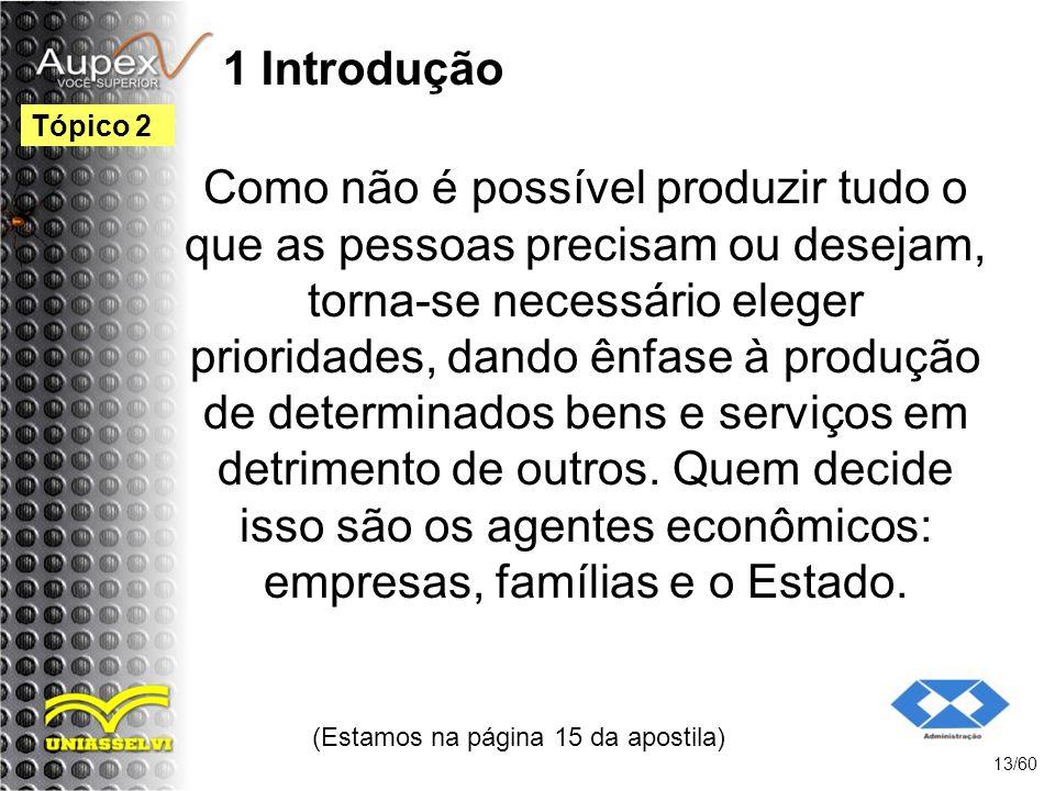 1 Introdução Como não é possível produzir tudo o que as pessoas precisam ou desejam, torna-se necessário eleger prioridades, dando ênfase à produção d