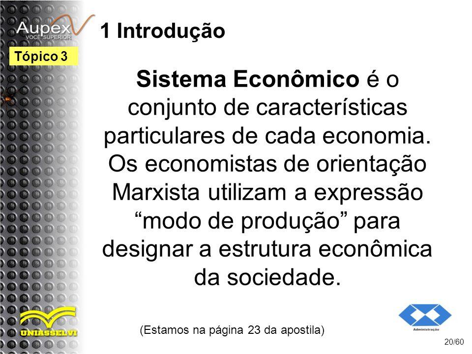 1 Introdução Sistema Econômico é o conjunto de características particulares de cada economia. Os economistas de orientação Marxista utilizam a express