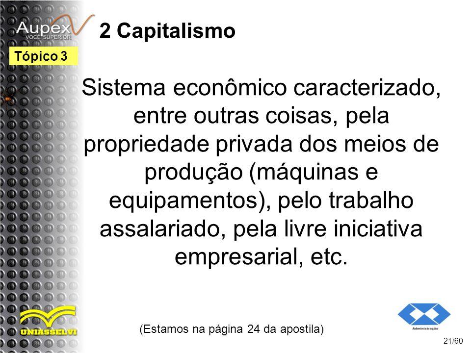 2 Capitalismo Sistema econômico caracterizado, entre outras coisas, pela propriedade privada dos meios de produção (máquinas e equipamentos), pelo tra