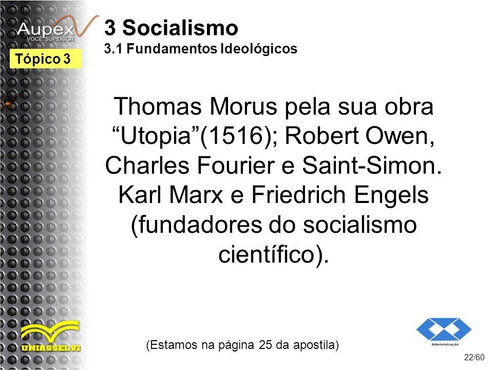 3 Socialismo 3.1 Fundamentos Ideológicos Thomas Morus pela sua obra Utopia(1516); Robert Owen, Charles Fourier e Saint-Simon. Karl Marx e Friedrich En