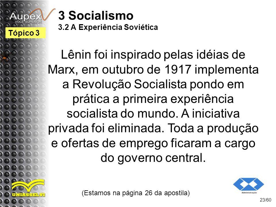 3 Socialismo 3.2 A Experiência Soviética Lênin foi inspirado pelas idéias de Marx, em outubro de 1917 implementa a Revolução Socialista pondo em práti