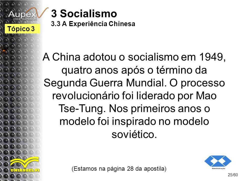 3 Socialismo 3.3 A Experiência Chinesa A China adotou o socialismo em 1949, quatro anos após o término da Segunda Guerra Mundial. O processo revolucio