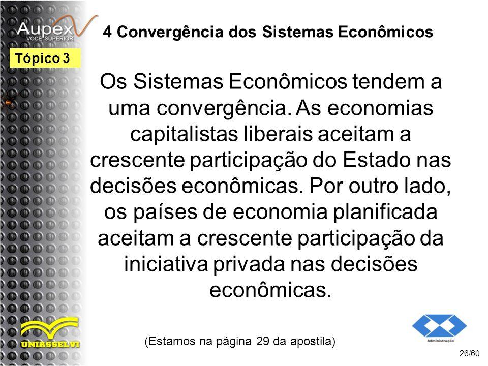4 Convergência dos Sistemas Econômicos Os Sistemas Econômicos tendem a uma convergência. As economias capitalistas liberais aceitam a crescente partic