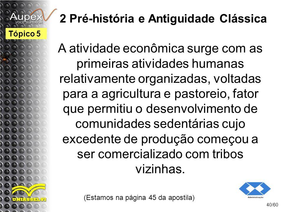 2 Pré-história e Antiguidade Clássica A atividade econômica surge com as primeiras atividades humanas relativamente organizadas, voltadas para a agric