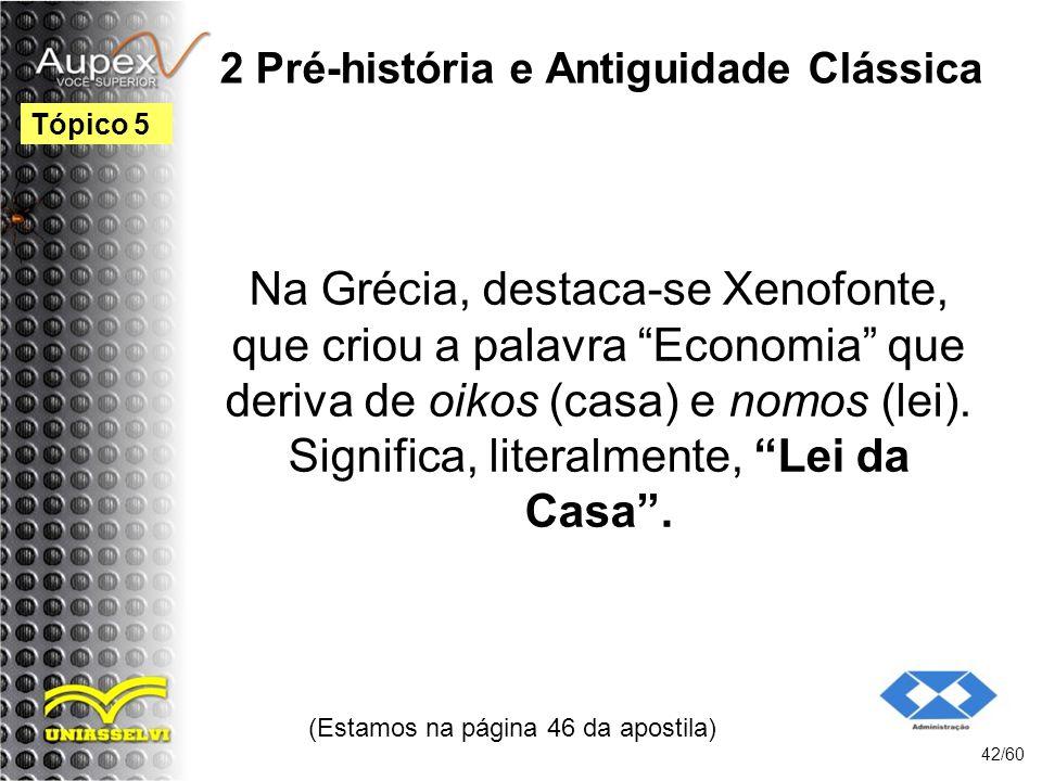2 Pré-história e Antiguidade Clássica Na Grécia, destaca-se Xenofonte, que criou a palavra Economia que deriva de oikos (casa) e nomos (lei). Signific