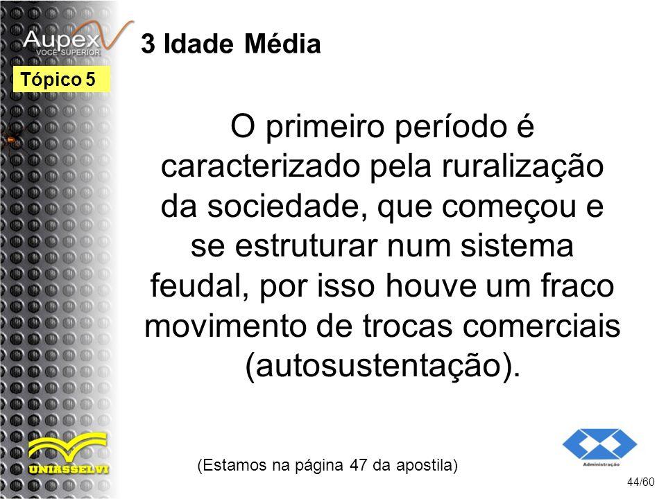 3 Idade Média O primeiro período é caracterizado pela ruralização da sociedade, que começou e se estruturar num sistema feudal, por isso houve um frac