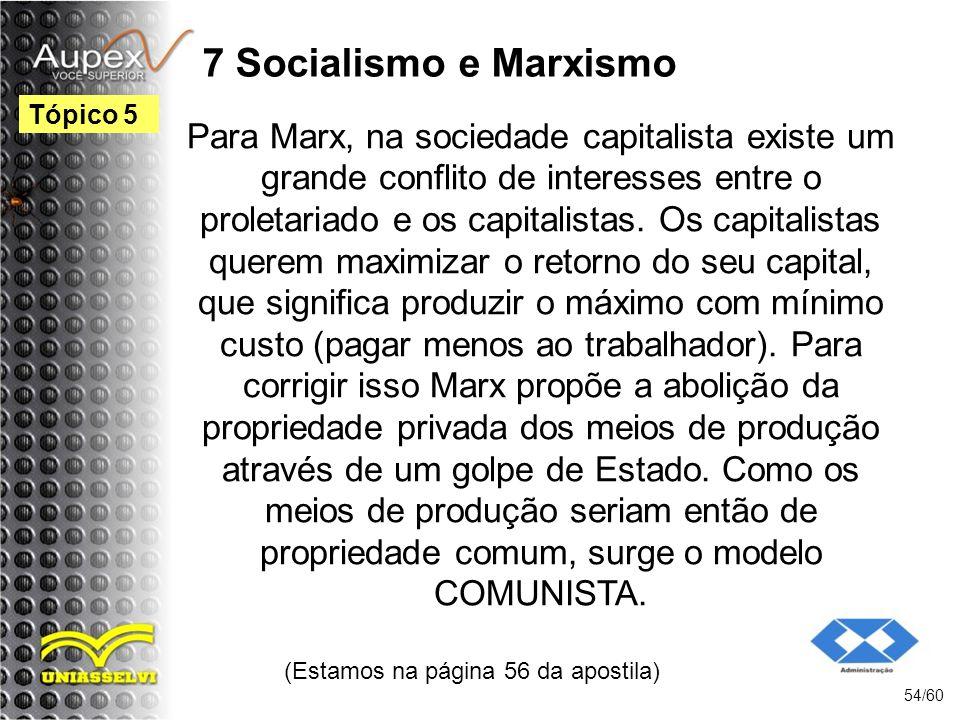 7 Socialismo e Marxismo Para Marx, na sociedade capitalista existe um grande conflito de interesses entre o proletariado e os capitalistas. Os capital
