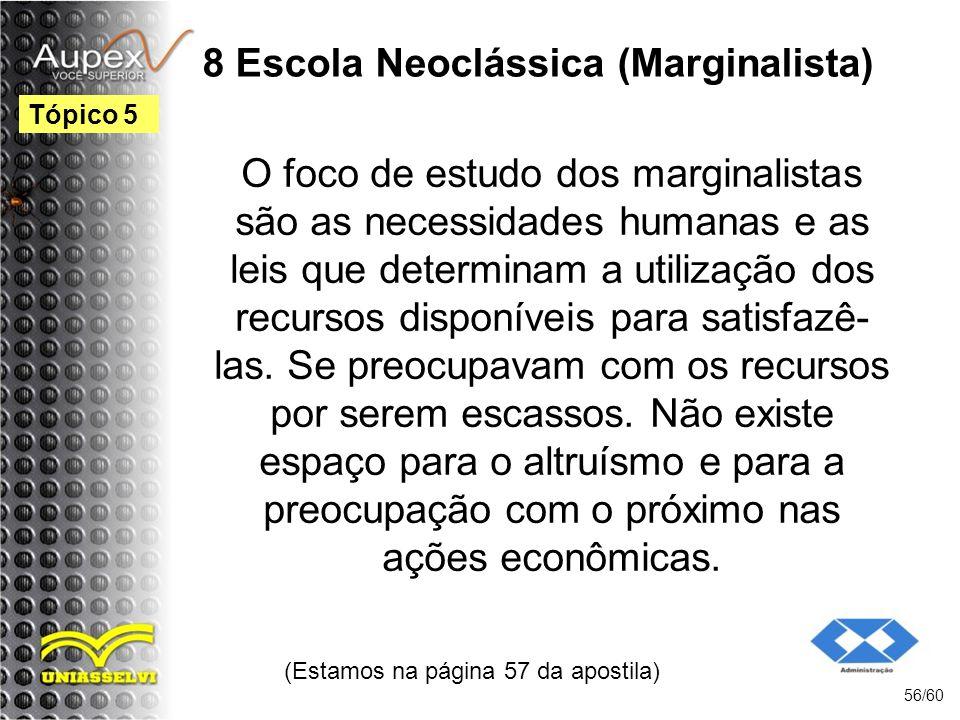 8 Escola Neoclássica (Marginalista) O foco de estudo dos marginalistas são as necessidades humanas e as leis que determinam a utilização dos recursos
