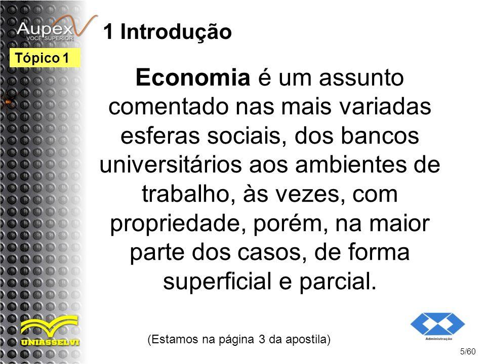 1 Introdução Economia é um assunto comentado nas mais variadas esferas sociais, dos bancos universitários aos ambientes de trabalho, às vezes, com pro