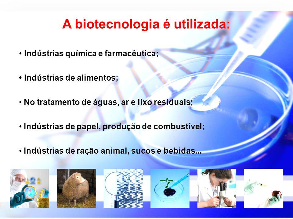 A biotecnologia é utilizada: Indústrias química e farmacêutica; Indústrias de alimentos; No tratamento de águas, ar e lixo residuais; Indústrias de pa