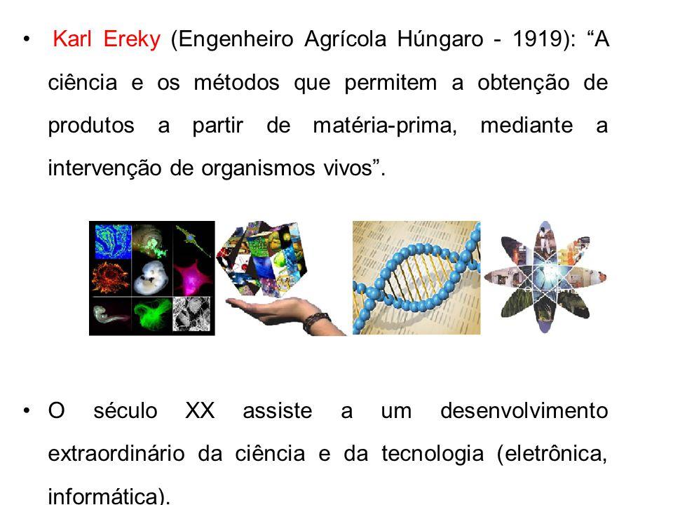 Karl Ereky (Engenheiro Agrícola Húngaro - 1919): A ciência e os métodos que permitem a obtenção de produtos a partir de matéria-prima, mediante a inte