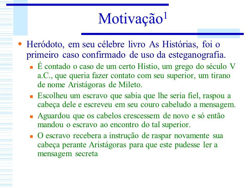 Motivação 1 Heródoto, em seu célebre livro As Histórias, foi o primeiro caso confirmado de uso da esteganografia. É contado o caso de um certo Hístio,