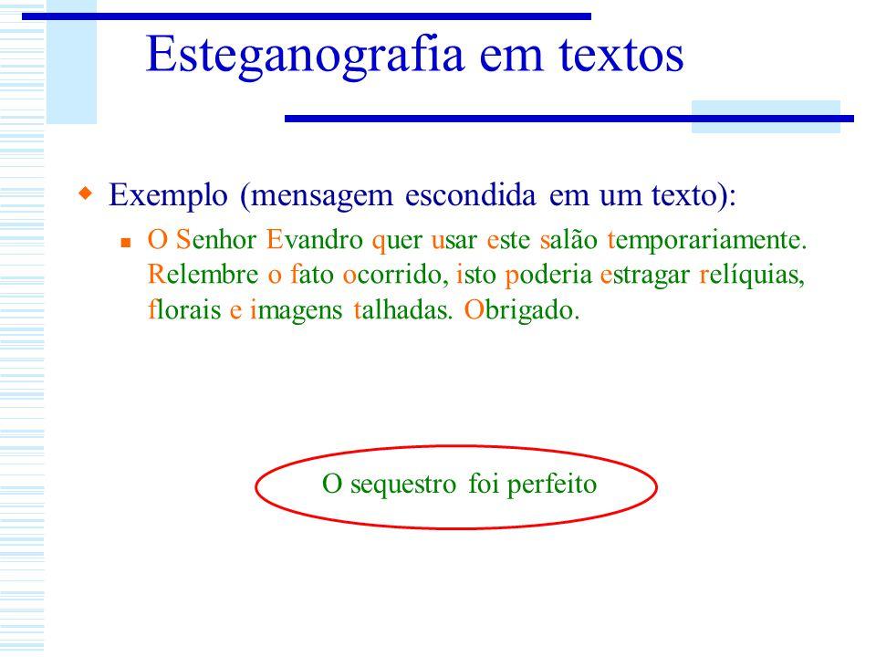 Esteganografia em textos Exemplo (mensagem escondida em um texto): O Senhor Evandro quer usar este salão temporariamente. Relembre o fato ocorrido, is