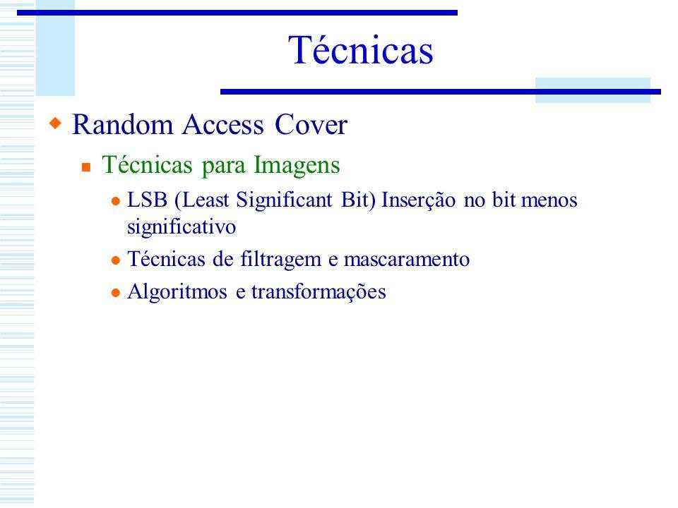 Técnicas Random Access Cover Técnicas para Imagens LSB (Least Significant Bit) Inserção no bit menos significativo Técnicas de filtragem e mascarament