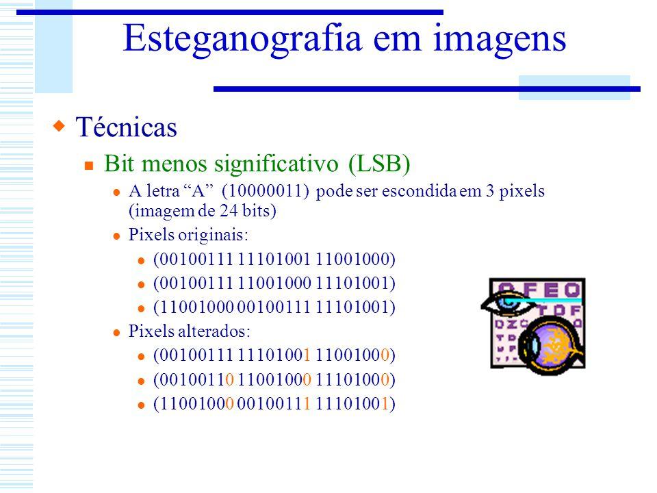 Esteganografia em imagens Técnicas Bit menos significativo (LSB) A letra A (10000011) pode ser escondida em 3 pixels (imagem de 24 bits) Pixels origin