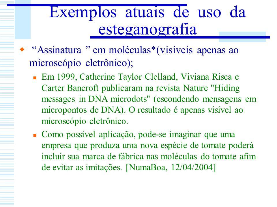 Exemplos atuais de uso da esteganografia Assinatura em moléculas*(visíveis apenas ao microscópio eletrônico); Em 1999, Catherine Taylor Clelland, Vivi