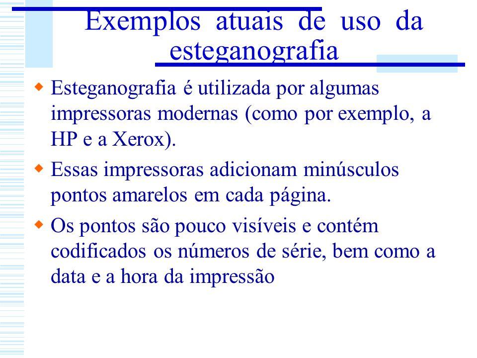 Exemplos atuais de uso da esteganografia Esteganografia é utilizada por algumas impressoras modernas (como por exemplo, a HP e a Xerox). Essas impress