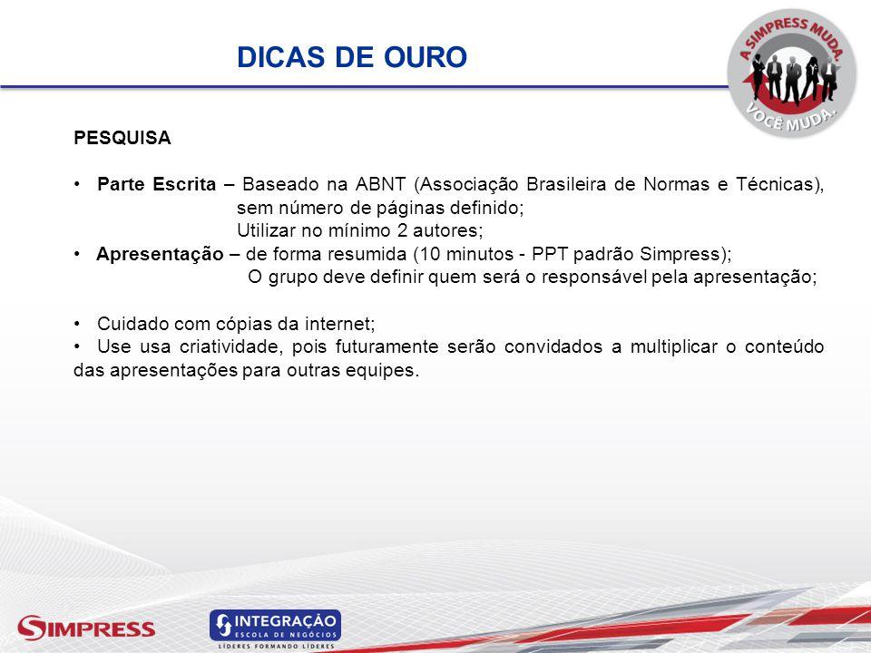 DICAS DE OURO PESQUISA Parte Escrita – Baseado na ABNT (Associação Brasileira de Normas e Técnicas), sem número de páginas definido; Utilizar no mínim