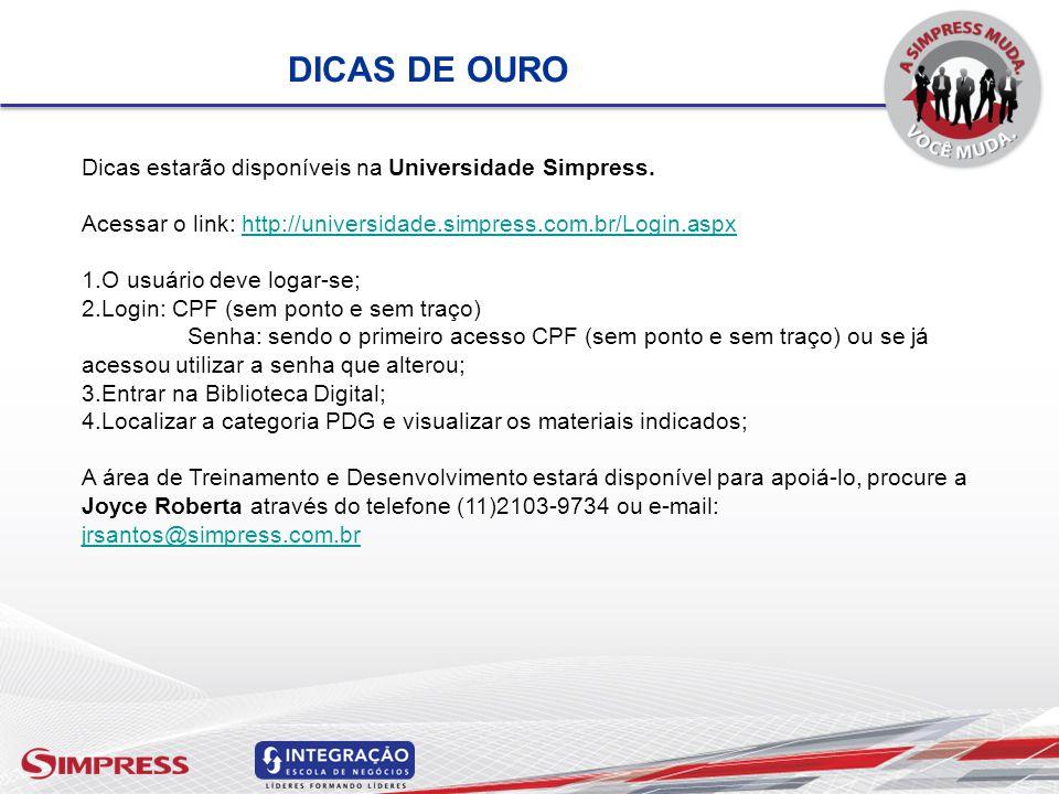 DICAS DE OURO Dicas estarão disponíveis na Universidade Simpress. Acessar o link: http://universidade.simpress.com.br/Login.aspxhttp://universidade.si