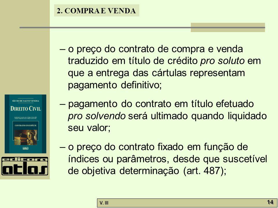 2. COMPRA E VENDA V. III 14 – o preço do contrato de compra e venda traduzido em título de crédito pro soluto em que a entrega das cártulas representa