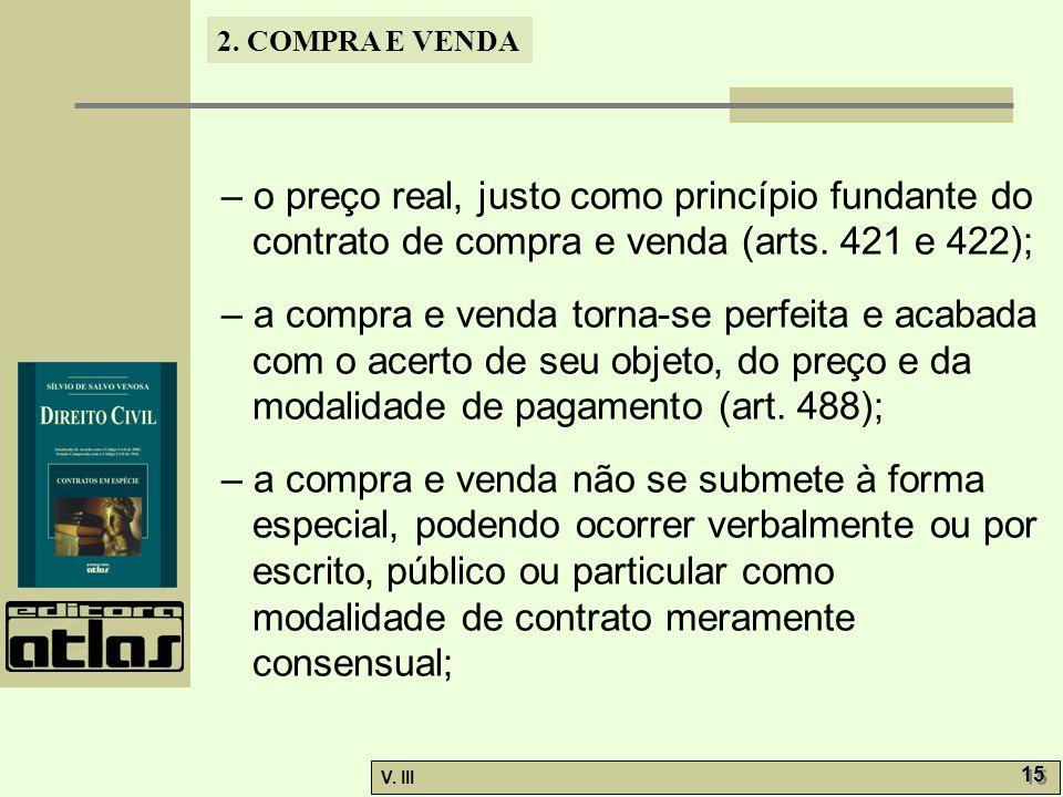 2. COMPRA E VENDA V. III 15 – o preço real, justo como princípio fundante do contrato de compra e venda (arts. 421 e 422); – a compra e venda torna-se