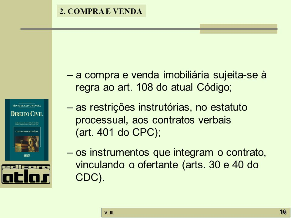 2. COMPRA E VENDA V. III 16 – a compra e venda imobiliária sujeita-se à regra ao art. 108 do atual Código; – as restrições instrutórias, no estatuto p