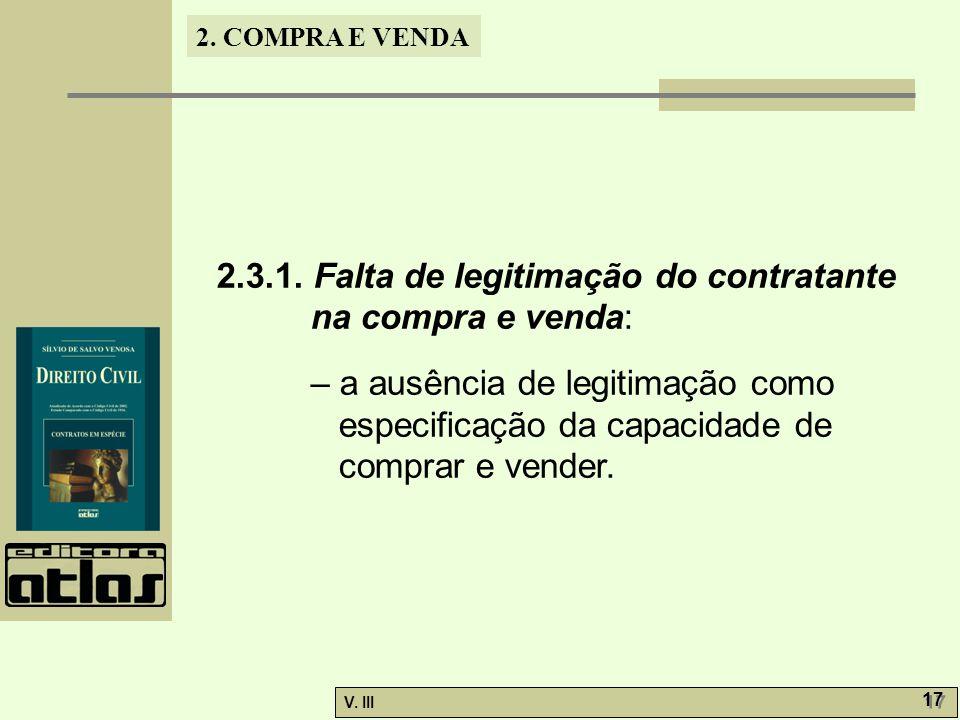 2. COMPRA E VENDA V. III 17 2.3.1. Falta de legitimação do contratante na compra e venda: – a ausência de legitimação como especificação da capacidade