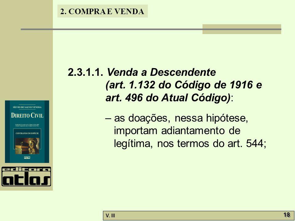 2. COMPRA E VENDA V. III 18 2.3.1.1. Venda a Descendente (art. 1.132 do Código de 1916 e art. 496 do Atual Código): – as doações, nessa hipótese, impo