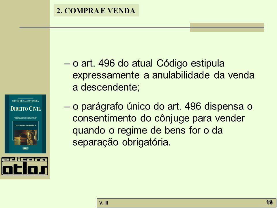 2. COMPRA E VENDA V. III 19 – o art. 496 do atual Código estipula expressamente a anulabilidade da venda a descendente; – o parágrafo único do art. 49