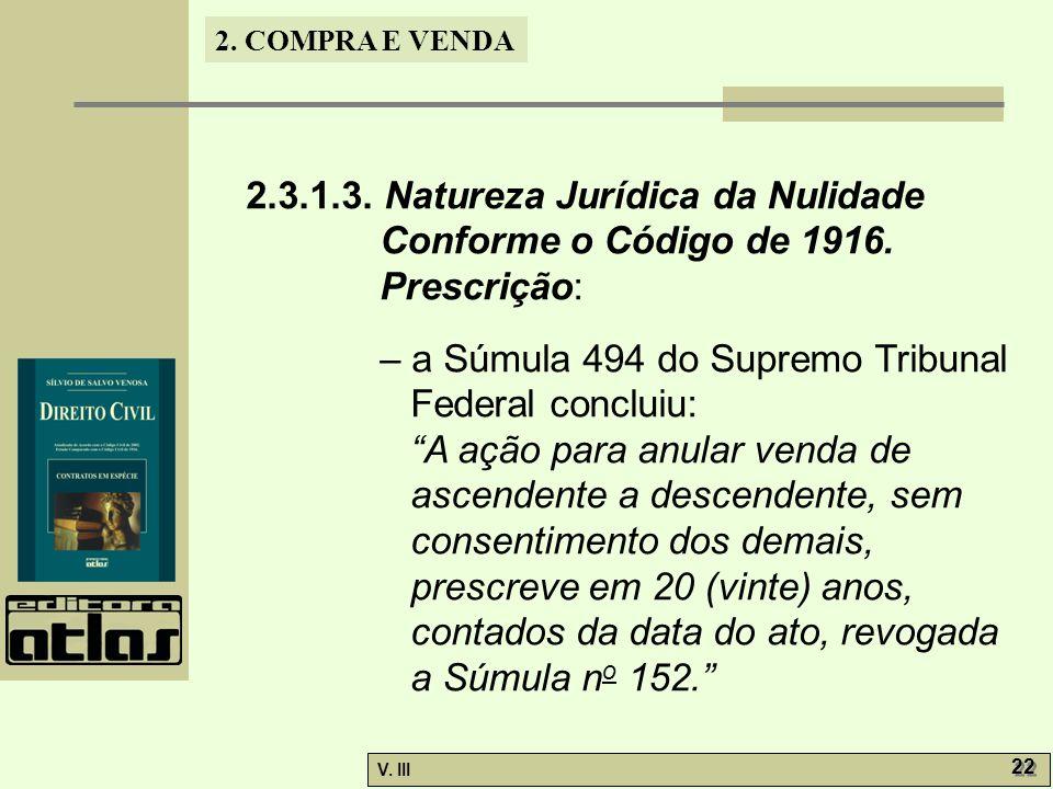 2. COMPRA E VENDA V. III 22 2.3.1.3. Natureza Jurídica da Nulidade Conforme o Código de 1916. Prescrição: – a Súmula 494 do Supremo Tribunal Federal c