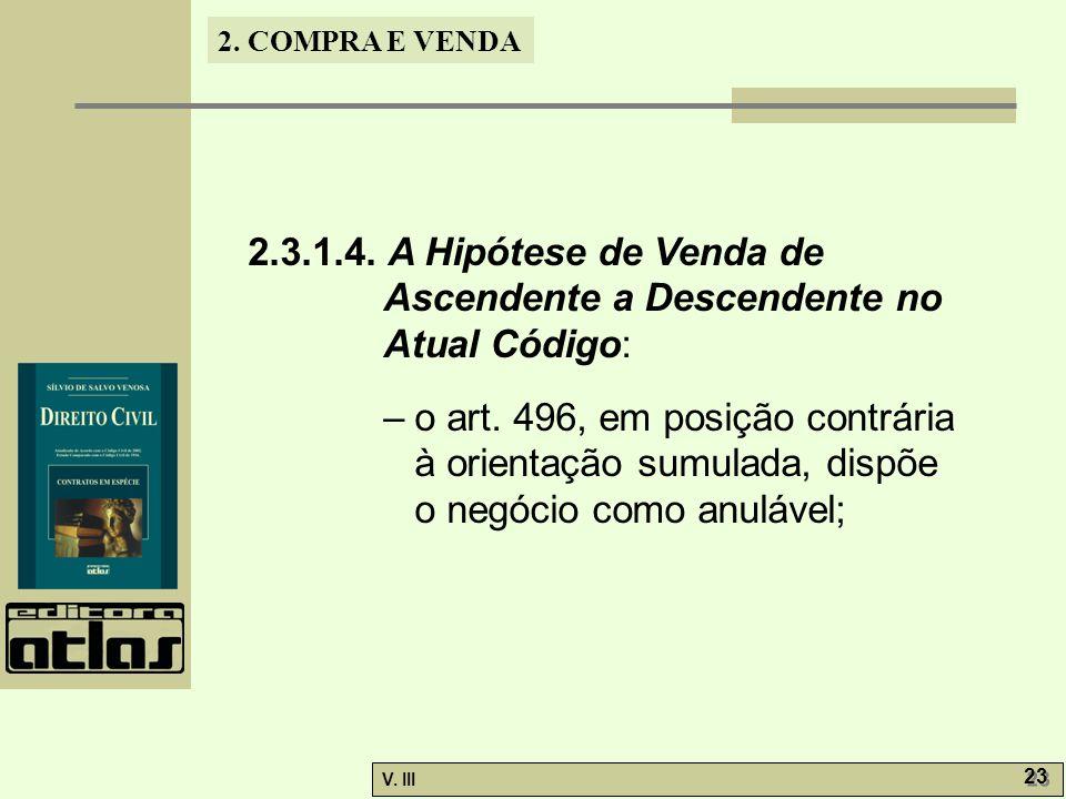 2. COMPRA E VENDA V. III 23 2.3.1.4. A Hipótese de Venda de Ascendente a Descendente no Atual Código: –o art. 496, em posição contrária à orientação s