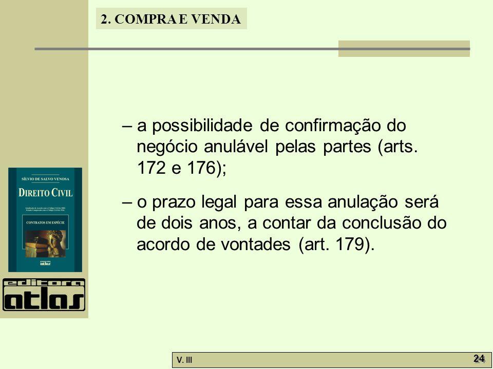 2. COMPRA E VENDA V. III 24 – a possibilidade de confirmação do negócio anulável pelas partes (arts. 172 e 176); – o prazo legal para essa anulação se
