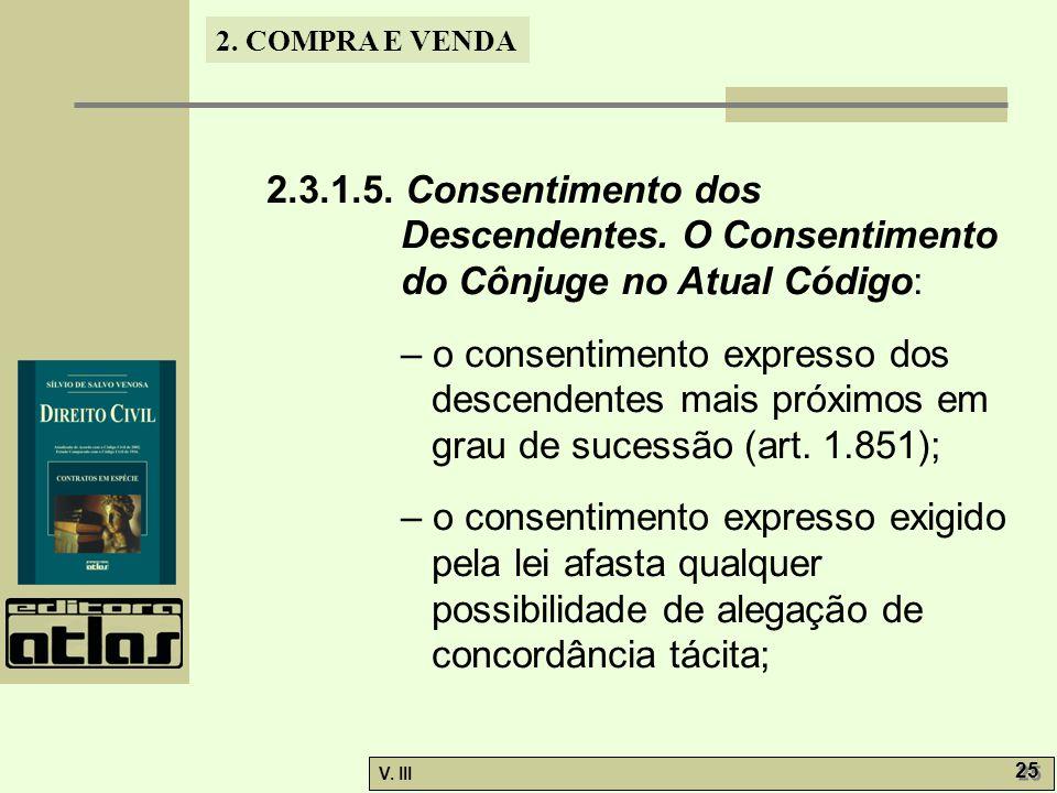 2. COMPRA E VENDA V. III 25 2.3.1.5. Consentimento dos Descendentes. O Consentimento do Cônjuge no Atual Código: – o consentimento expresso dos descen