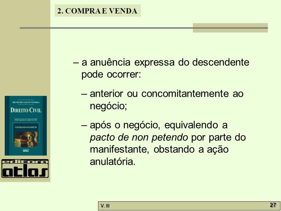 2. COMPRA E VENDA V. III 27 – a anuência expressa do descendente pode ocorrer: – anterior ou concomitantemente ao negócio; – após o negócio, equivalen
