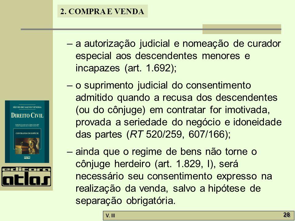 2. COMPRA E VENDA V. III 28 – a autorização judicial e nomeação de curador especial aos descendentes menores e incapazes (art. 1.692); – o suprimento