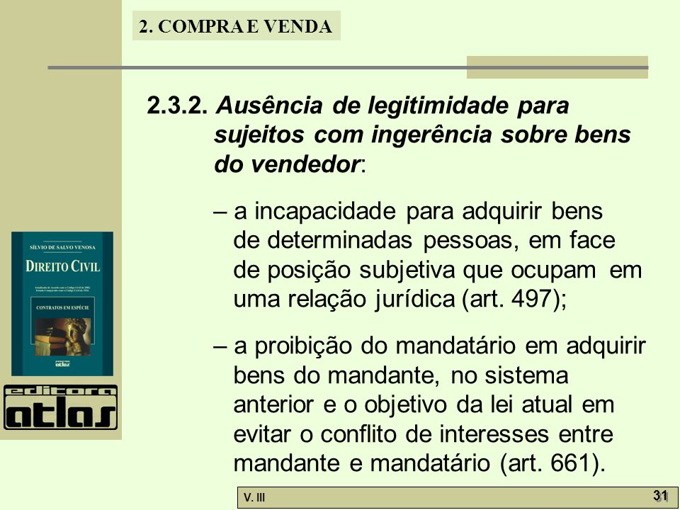 2. COMPRA E VENDA V. III 31 2.3.2. Ausência de legitimidade para sujeitos com ingerência sobre bens do vendedor: – a incapacidade para adquirir bens d