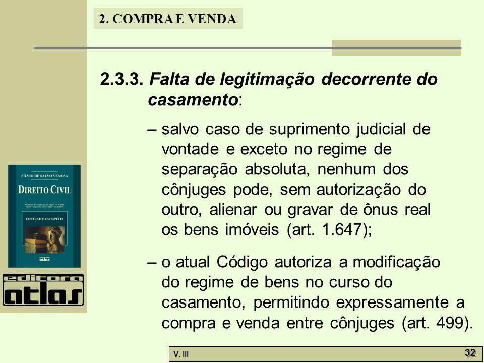 2. COMPRA E VENDA V. III 32 2.3.3. Falta de legitimação decorrente do casamento: – salvo caso de suprimento judicial de vontade e exceto no regime de