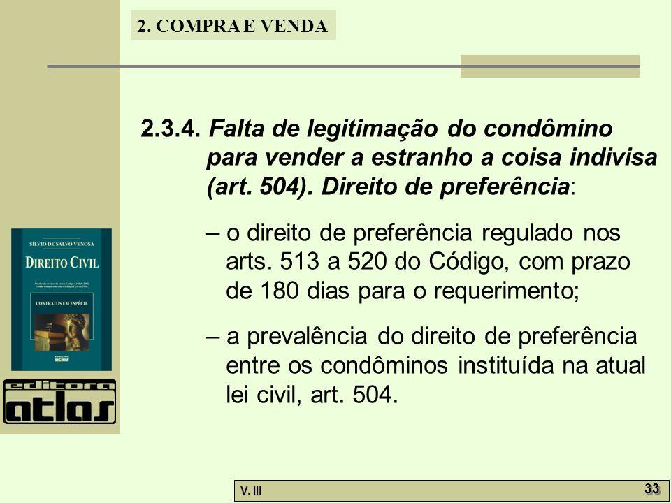 2. COMPRA E VENDA V. III 33 2.3.4. Falta de legitimação do condômino para vender a estranho a coisa indivisa (art. 504). Direito de preferência: – o d