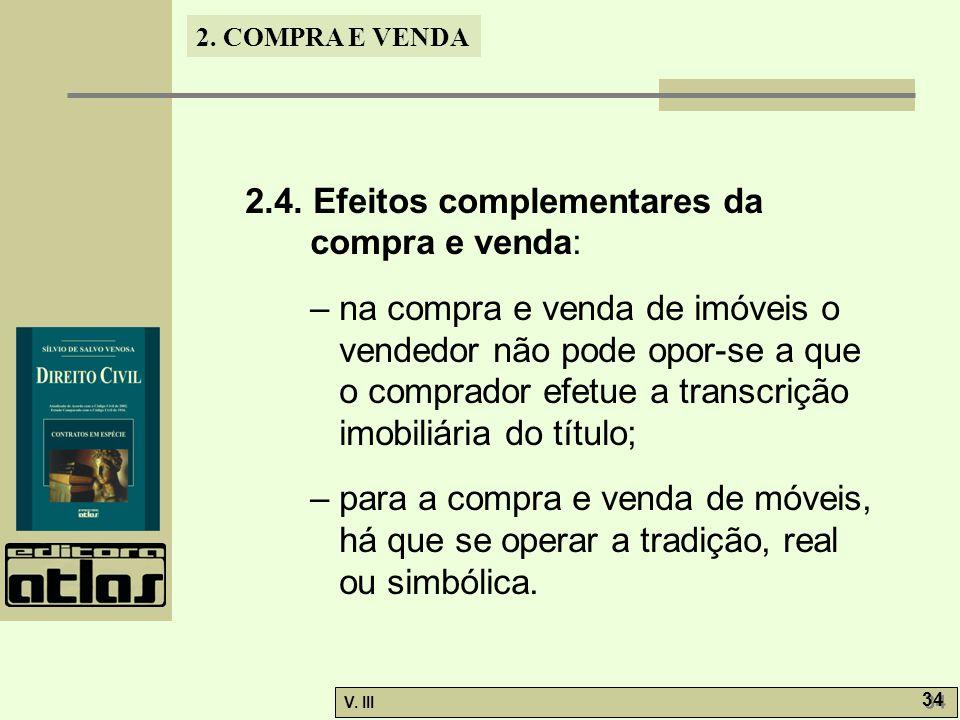 2. COMPRA E VENDA V. III 34 2.4. Efeitos complementares da compra e venda: – na compra e venda de imóveis o vendedor não pode opor-se a que o comprado