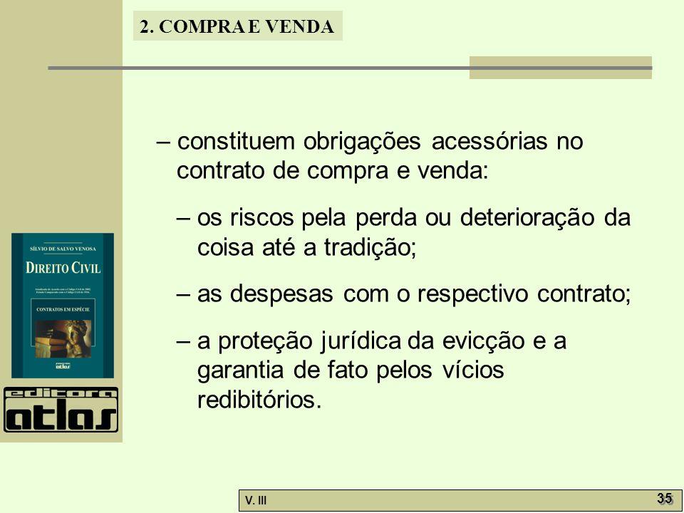 2. COMPRA E VENDA V. III 35 – constituem obrigações acessórias no contrato de compra e venda: – os riscos pela perda ou deterioração da coisa até a tr