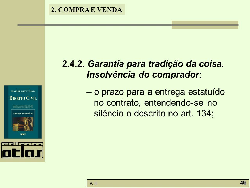 2. COMPRA E VENDA V. III 40 2.4.2. Garantia para tradição da coisa. Insolvência do comprador: – o prazo para a entrega estatuído no contrato, entenden