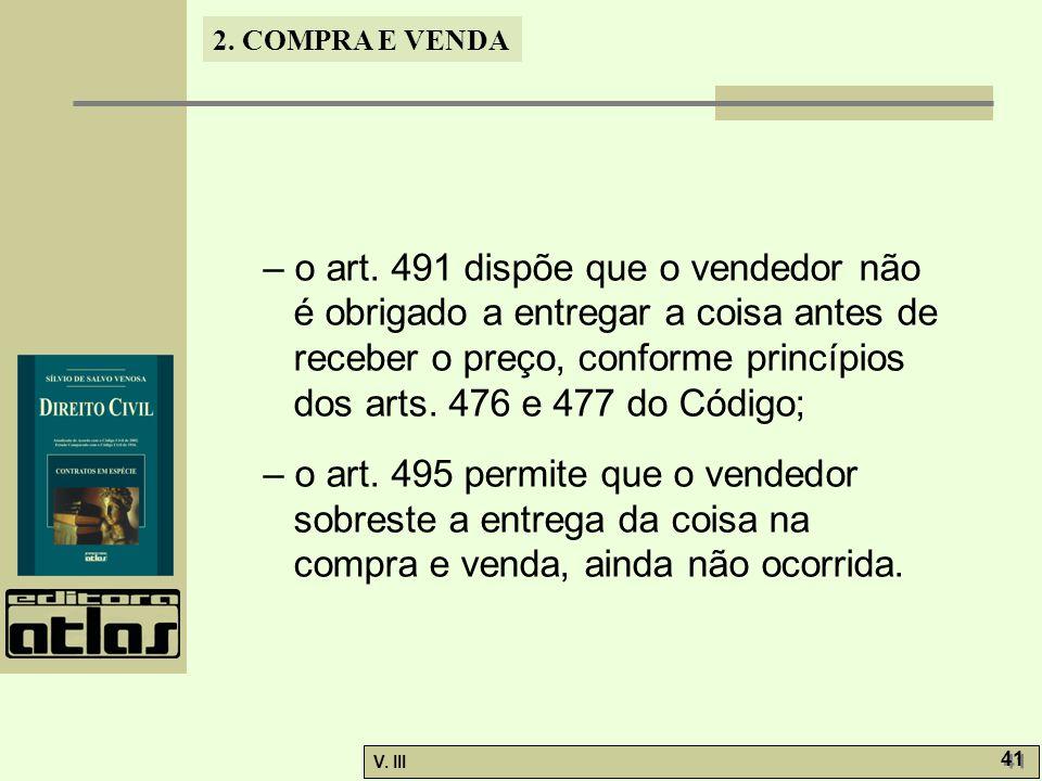 2. COMPRA E VENDA V. III 41 – o art. 491 dispõe que o vendedor não é obrigado a entregar a coisa antes de receber o preço, conforme princípios dos art