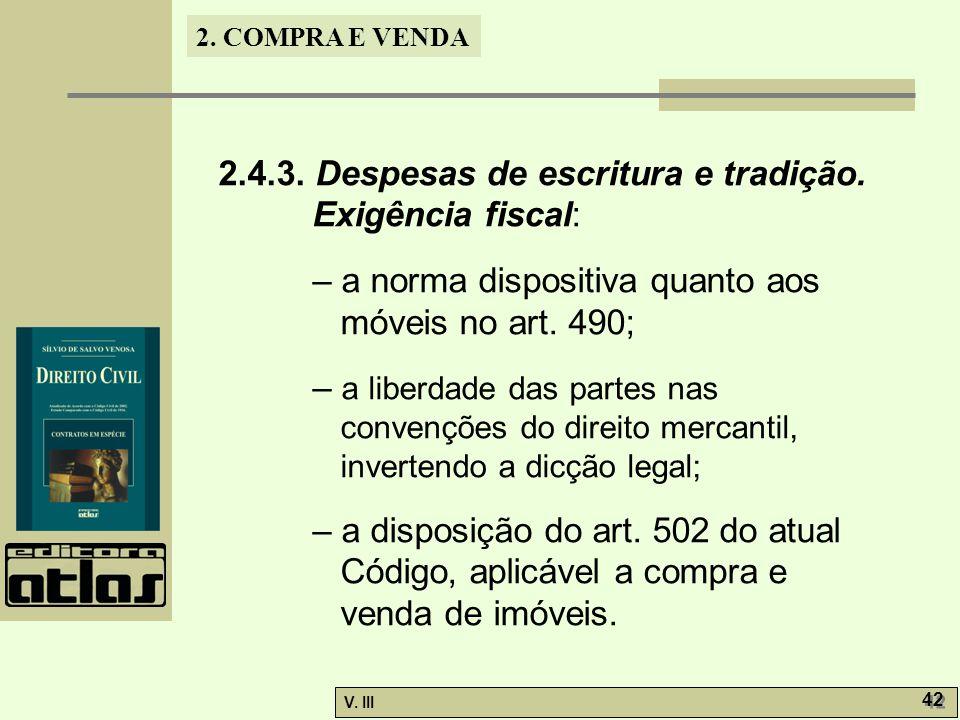 2. COMPRA E VENDA V. III 42 2.4.3. Despesas de escritura e tradição. Exigência fiscal: – a norma dispositiva quanto aos móveis no art. 490; – a liberd