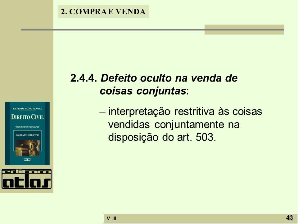 2. COMPRA E VENDA V. III 43 2.4.4. Defeito oculto na venda de coisas conjuntas: – interpretação restritiva às coisas vendidas conjuntamente na disposi