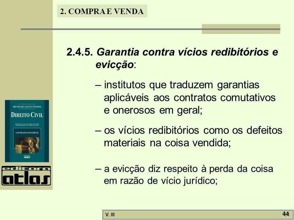 2. COMPRA E VENDA V. III 44 2.4.5. Garantia contra vícios redibitórios e evicção: – institutos que traduzem garantias aplicáveis aos contratos comutat