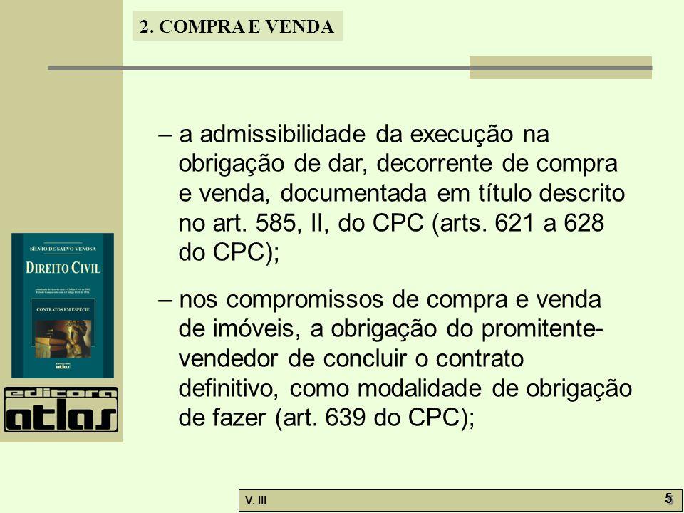 2. COMPRA E VENDA V. III 5 5 – a admissibilidade da execução na obrigação de dar, decorrente de compra e venda, documentada em título descrito no art.